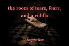 the room of tears, fears, and a riddle