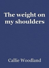 The weight on my shoulders