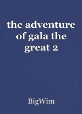 the adventure of gala the great 2