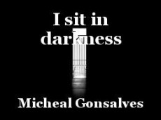 I sit in darkness