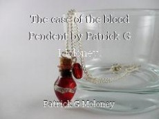 The case of the blood Pendent by Patrick G Moloney.