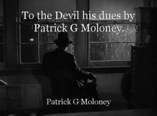 To the Devil his dues by Patrick G Moloney.