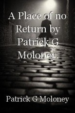 A Place of no Return by Patrick G Moloney.