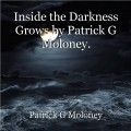 Inside the Darkness Grows by Patrick G Moloney.