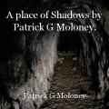A place of Shadows by Patrick G Moloney.
