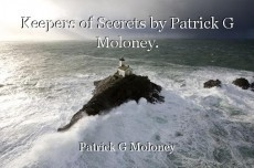 Keepers of Secrets by Patrick G Moloney.