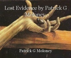 Lost Evidence by Patrick G Moloney.