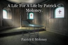 A Life For A Life by Patrick G Moloney.