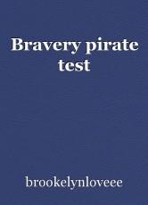 Bravery pirate test
