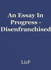 An Essay In Progress - Disenfranchised