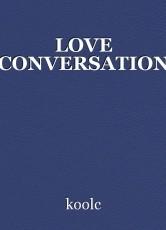 LOVE CONVERSATION