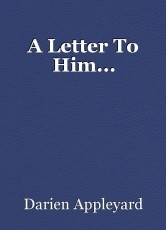 A Letter To Him...