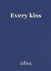 Every kiss