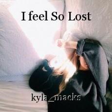 I feel So Lost