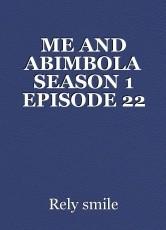ME AND ABIMBOLA SEASON 1 EPISODE 22