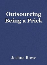 Outsourcing Being a Prick