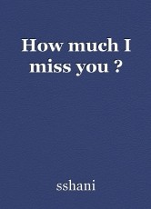 How much I miss you ?