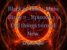Black vs Blue - Main Story 2 - Episode 1 - Old things turned New.