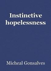 Instinctive hopelessness