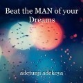 Beat the MAN of your Dreams