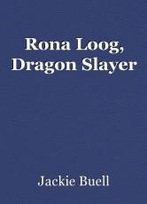 Rona Loog, Dragon Slayer