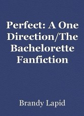 Perfect: A One Direction/The Bachelorette Fanfiction