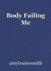 Body Failing Me