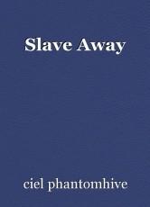 Slave Away