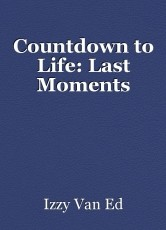 Countdown to Life: Last Moments