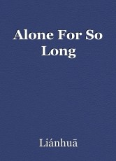 Alone For So Long