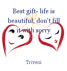 Best gift- life is beautiful, don't fill it with sorry