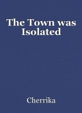 The Town was Isolated
