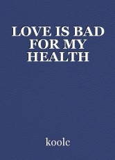 LOVE IS BAD FOR MY HEALTH