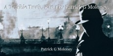 A Terrible Truth, Part 1 by Patrick G Moloney.