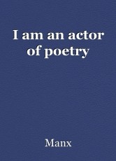 I am an actor of poetry