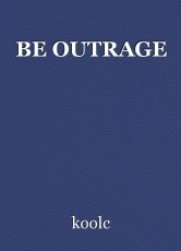 BE OUTRAGE