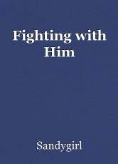 Fighting with Him