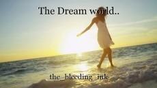 The Dream world..