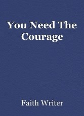 You Need The Courage