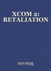 XCOM 2: RETALIATION