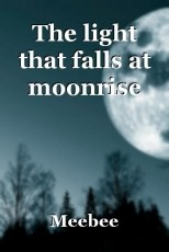 The light that falls at moonrise