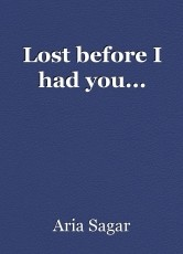 Lost before I had you...