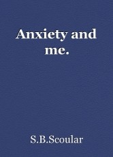 Anxiety and me.