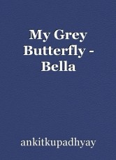 My Grey Butterfly - Bella