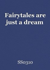 Fairytales are just a dream