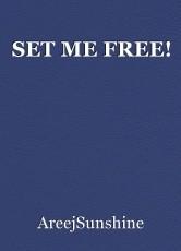 SET ME FREE!