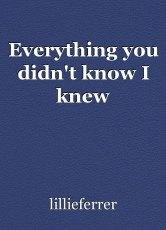 Everything you didn't know I knew