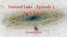 Ionized Lake - Episode 5 -  Arch Finale