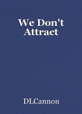 We Don't Attract