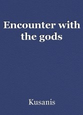 Encounter with the gods